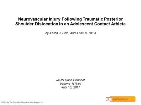 Neurovascular Injury Following Traumatic Posterior Shoulder Dislocation in an Adolescent Contact Athlete by Aaron J. Bois, and Anne K. Dzus JBJS Case Connect.
