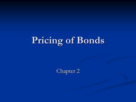 Pricing of Bonds Chapter 2. Time of Value Future Value Future Valuewhere: n = number of periods n = number of periods P n = future value n periods from.