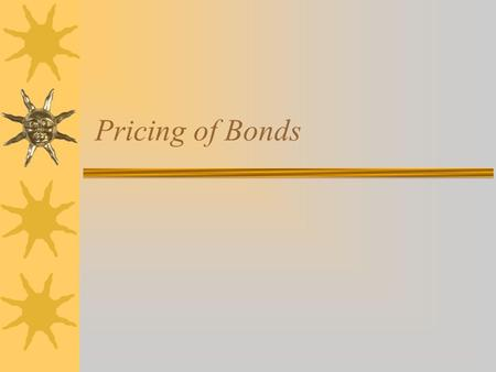 Pricing of Bonds. Outline  Time Value of Money Concepts  Valuation of Fixed Income Securities  Pricing zero coupon bonds  Price/Yield Relationship.