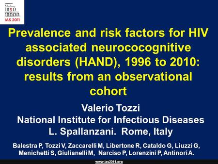 Www.ias2011.org Prevalence and risk factors for HIV associated neurococognitive disorders (HAND), 1996 to 2010: results from an observational cohort Balestra.