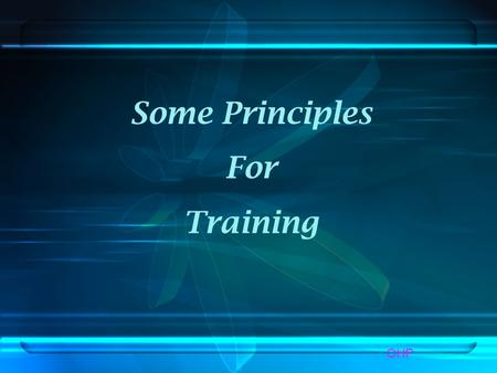 Some Principles For Training OHP. 1. Start from where participants are. Participants bring many types of previous experience to a training event. We need.