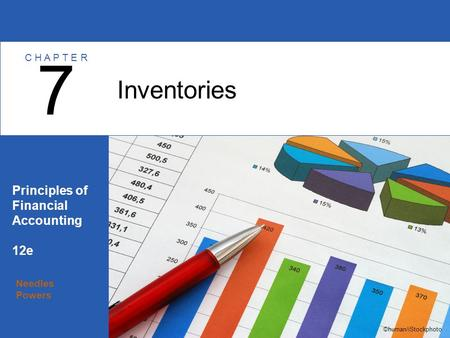 Needles Powers Principles of Financial Accounting 12e Inventories 7 C H A P T E R ©human/iStockphoto.