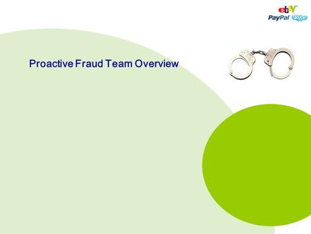 Proactive Fraud Team Overview. eBay Inc. confidential 2007 1.Spotting fraudulent activity on the eBay site proactively 2.Prevent fraud by removing user.