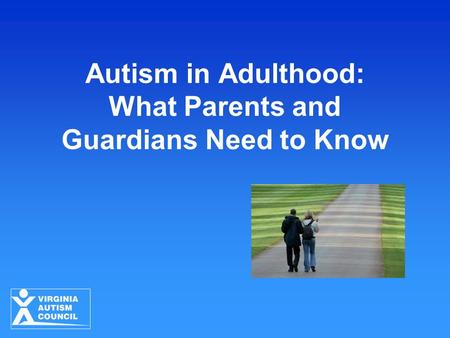 Autism in Adulthood: What Parents and Guardians Need to Know.