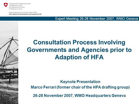 Expert Meeting 26-28 November 2007, WMO Geneva Consultation Process Involving Governments and Agencies prior to Adaption of HFA Keynote Presentation Marco.