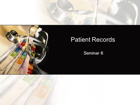 Patient Records Seminar 6. What information is included in the medical record?