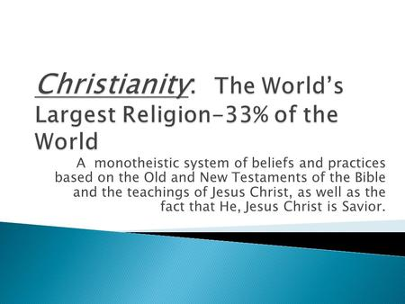A monotheistic system of beliefs and practices based on the Old and New Testaments of the Bible and the teachings of Jesus Christ, as well as the fact.