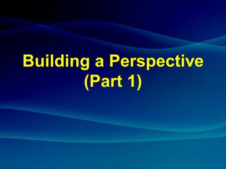 Building a Perspective (Part 1). Building, A Perspective (Part 1)