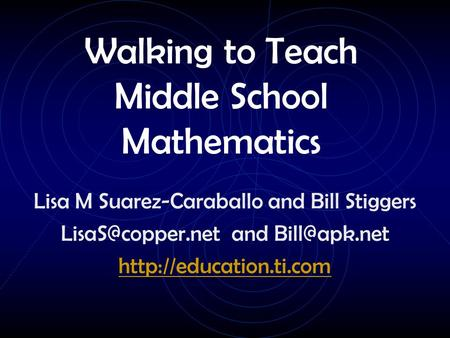Walking to Teach Middle School Mathematics Lisa M Suarez-Caraballo and Bill Stiggers and
