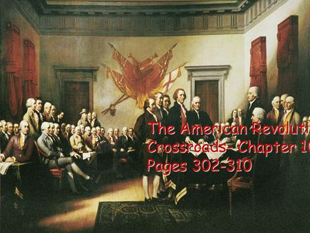 The American Revolution: Crossroads- Chapter 10 Pages 302-310.