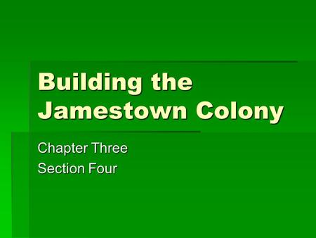 Building the Jamestown Colony Chapter Three Section Four.