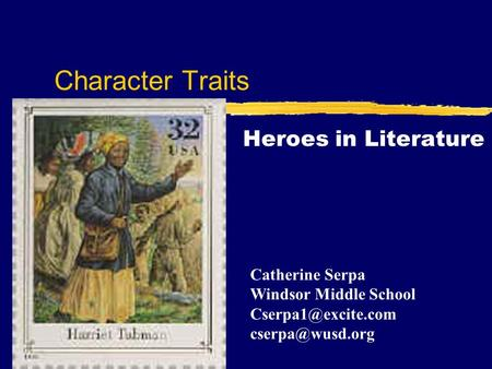 Character Traits Heroes in Literature Catherine Serpa Windsor Middle School