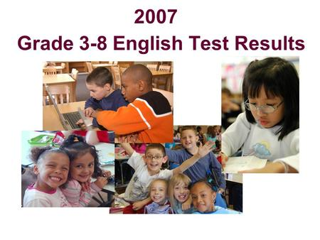 2007 Grade 3-8 English Test Results. 2 Raising Achievement Over past several years, Board of Regents has voted measures to raise standards and require.