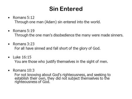 Sin Entered Romans 5:12 Through one man (Adam) sin entered into the world. Romans 5:19 Through the one man's disobedience the many were made sinners. Romans.