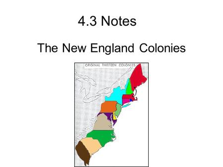 4.3 Notes The New England Colonies.  The Great Migration o1620's-1630's Economic downturn in England (many out of work) oKing Charles 1 raised taxes.