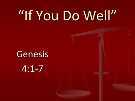 "Genesis4:1-7 ""If You Do Well"". If you do well, will you not be accepted?"