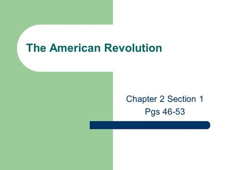 The American Revolution Chapter 2 Section 1 Pgs 46-53.