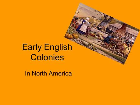 Early English Colonies In North America. Roanoke I. Roanoke- The Lost Colony A. This was located in present-day North Carolina B. England's first attempt.