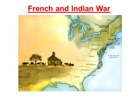 French and Indian War. Causes of the French & Indian War Land Trade Long Term Hatred.
