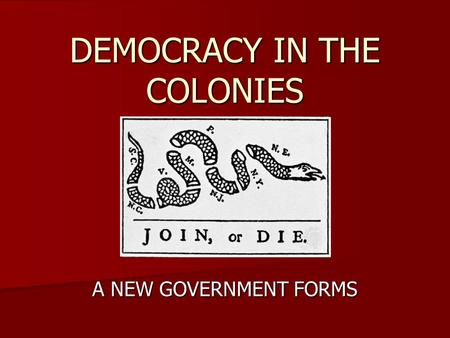 DEMOCRACY IN THE COLONIES A NEW GOVERNMENT FORMS.