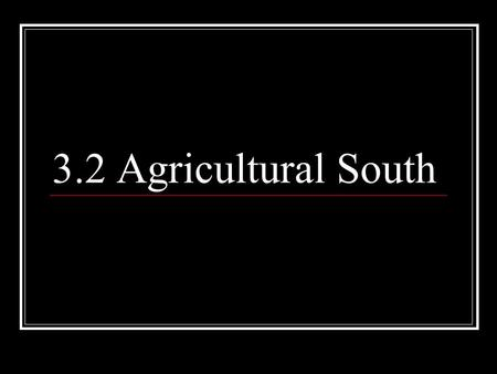 3.2 Agricultural South. 1. The economic system that England used in the colonies to generate wealth for England was called _____________. 2. England tried.