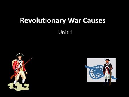Revolutionary War Causes Unit 1. Unit KUD KNOW: Things that made the colonists mad at Great Britain Reasons why Britain passed policies/laws for colonists.