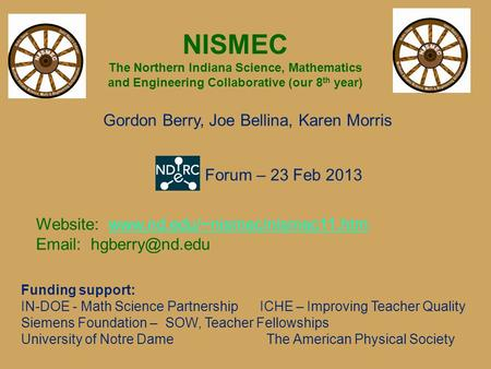 NISMEC The Northern Indiana Science, Mathematics and Engineering Collaborative (our 8 th year) Funding support: IN-DOE - Math Science Partnership ICHE.