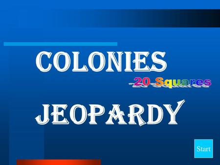 Colonies Jeopardy Start Final Jeopardy Question Important People Colonies Vocabulary 1 Vocabulary 2 Other Information 10 20 30 40.