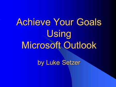 Achieve Your Goals Using Microsoft Outlook by Luke Setzer.