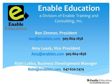 Enable Education a Division of Enable Training and Consulting, Inc. Ben Zimmer, President Amy Leask, Vice.