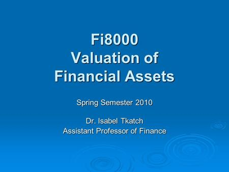 Fi8000 Valuation of Financial Assets Spring Semester 2010 Dr. Isabel Tkatch Assistant Professor of Finance.