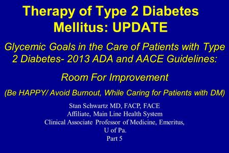 Therapy of Type 2 Diabetes Mellitus: UPDATE Glycemic Goals in the Care of Patients with Type 2 Diabetes- 2013 ADA and AACE Guidelines: Room For Improvement.