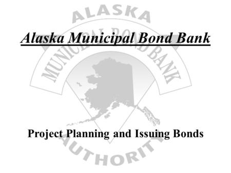 Alaska Municipal Bond Bank Project Planning and Issuing Bonds.