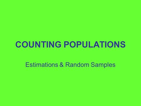 COUNTING POPULATIONS Estimations & Random Samples.
