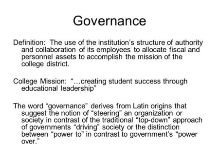 Governance Definition: The use of the institution's structure of authority and collaboration of its employees to allocate fiscal and personnel assets to.