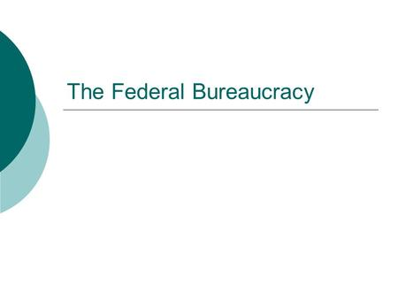 The Federal Bureaucracy. What is a bureaucracy?  Organization by which things get done in government  Bureaucracies: Have a hierarchical authority structure.