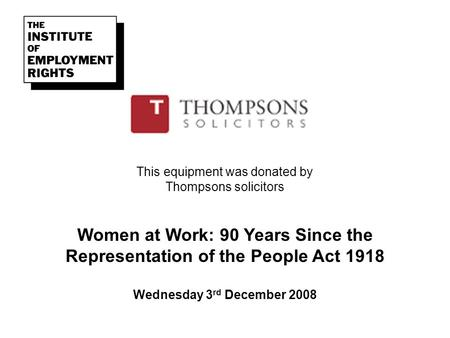 This equipment was donated by Thompsons solicitors Women at Work: 90 Years Since the Representation of the People Act 1918 Wednesday 3 rd December 2008.