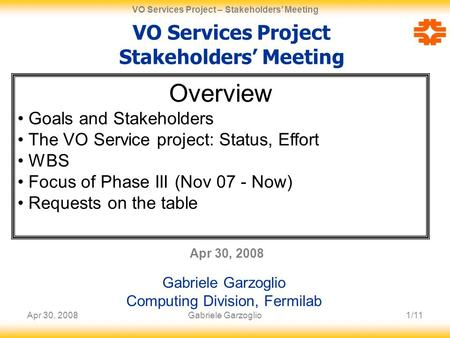 Apr 30, 20081/11 VO Services Project – Stakeholders' Meeting Gabriele Garzoglio VO Services Project Stakeholders' Meeting Apr 30, 2008 Gabriele Garzoglio.