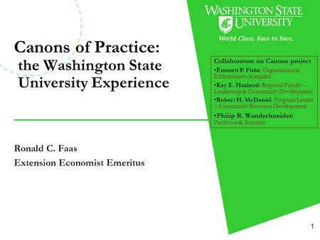 1 Canons of Practice: the Washington State University Experience Ronald C. Faas Extension Economist Emeritus Collaborators on Canons project Emmett P.