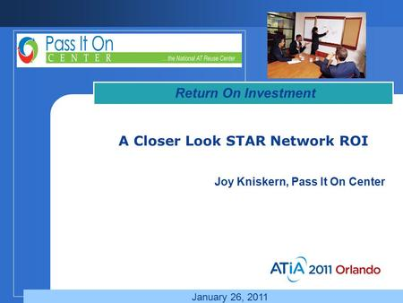 A Closer Look STAR Network ROI Return On Investment Joy Kniskern, Pass It On Center January 26, 2011.