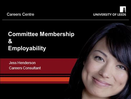 Careers Centre Committee Membership & Employability Jess Henderson Careers Consultant.
