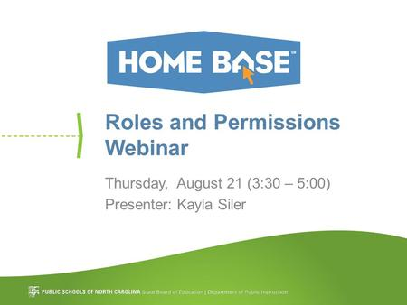 Roles and Permissions Webinar Thursday, August 21 (3:30 – 5:00) Presenter: Kayla Siler.