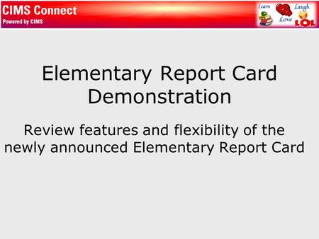 Elementary Report Card Demonstration Review features and flexibility of the newly announced Elementary Report Card.