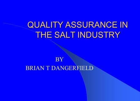 QUALITY ASSURANCE IN THE SALT INDUSTRY BY BRIAN T DANGERFIELD.