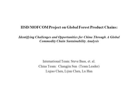 IISD/MOFCOM Project on Global Forest Product Chains: Identifying Challenges and Opportunities for China Through A Global Commodity Chain Sustainability.
