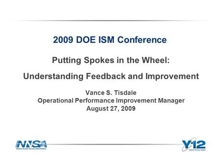 2009 DOE ISM Conference Putting Spokes in the Wheel: Understanding Feedback and Improvement Vance S. Tisdale Operational Performance Improvement Manager.