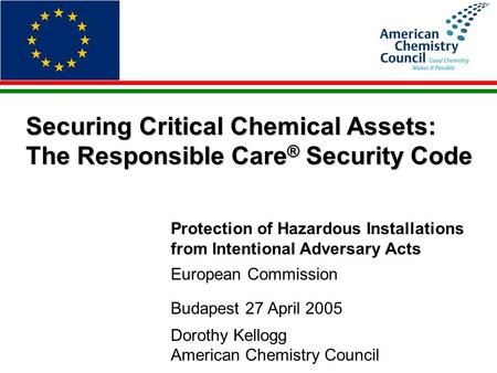Securing Critical Chemical Assets: The Responsible Care ® Security Code Protection of Hazardous Installations from Intentional Adversary Acts European.