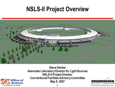 1 BROOKHAVEN SCIENCE ASSOCIATES NSLS-II Project Overview Steve Dierker Associate Laboratory Director for Light Sources NSLS-II Project Director Conventional.
