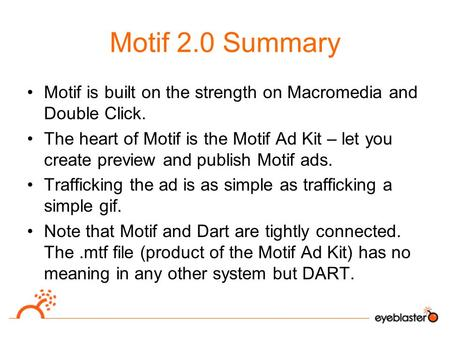 Motif 2.0 Summary Motif is built on the strength on Macromedia and Double Click. The heart of Motif is the Motif Ad Kit – let you create preview and publish.