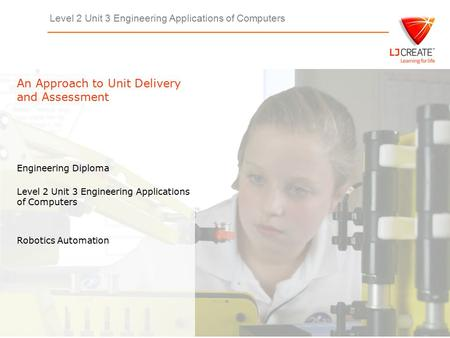 Level 2 Unit 3 Engineering Applications of Computers Engineering Diploma Level 2 Unit 3 Engineering Applications of Computers An Approach to Unit Delivery.